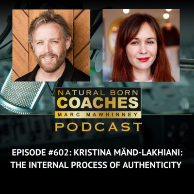 Episode #602: Kristina Mänd-Lakhiani: The Internal Process of Authenticity