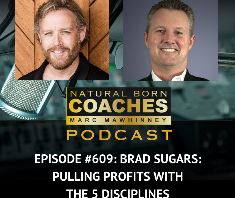 Episode #609: Brad Sugars: Pulling Profits With The 5 Disciplines