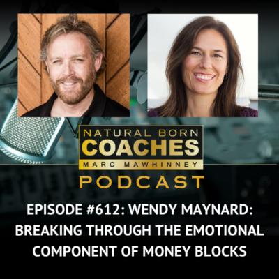 Episode #612: Wendy Maynard: Breaking Through the Emotional Component of Money Blocks
