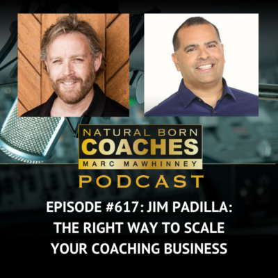 Episode #617: Jim Padilla: The Right Way to Scale Your Coaching Business