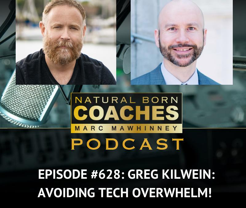 Episode #628: Greg Kilwein: Avoiding Tech Overwhelm!