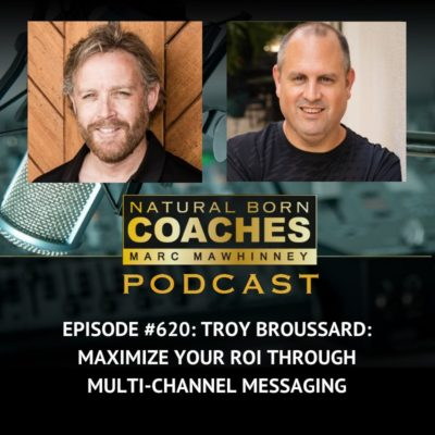 Episode #620: Troy Broussard: Maximize Your ROI Through Multi-Channel Messaging
