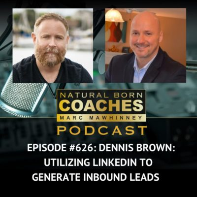 Episode #626: Dennis Brown: Utilizing LinkedIn to Generate Inbound Leads