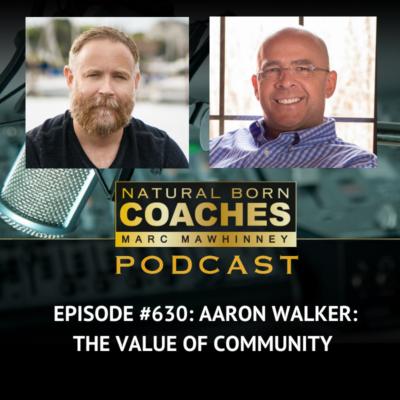 Episode #630: Aaron Walker: The Value of Community