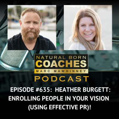 Episode #635: Heather Burgett: Enrolling People In Your Vision (Using Effective PR)!