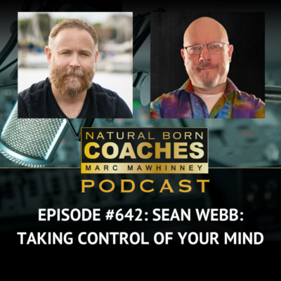 Episode #642: Sean Webb: Taking Control Of Your Mind