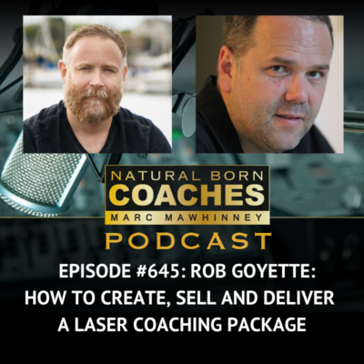 Episode #645: Rob Goyette: How to Create, Sell and Deliver a Laser Coaching Package