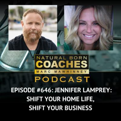 Episode #646: Jennifer Lamprey: Shift Your Home Life, Shift Your Business