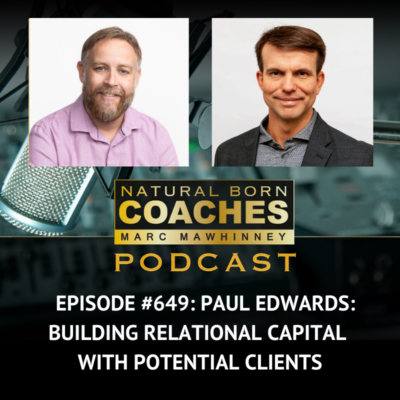 Episode #649: Paul Edwards: Building Relational Capital with Potential Clients