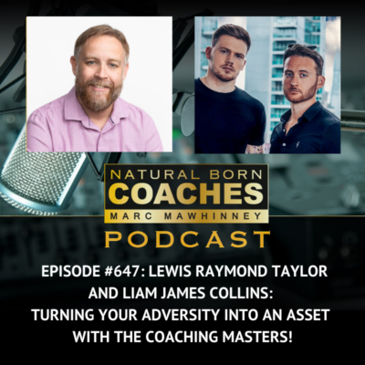 Episode #647: Lewis Raymond Taylor and Liam James Collins: Turning Your Adversity Into An Asset With The Coaching Masters!