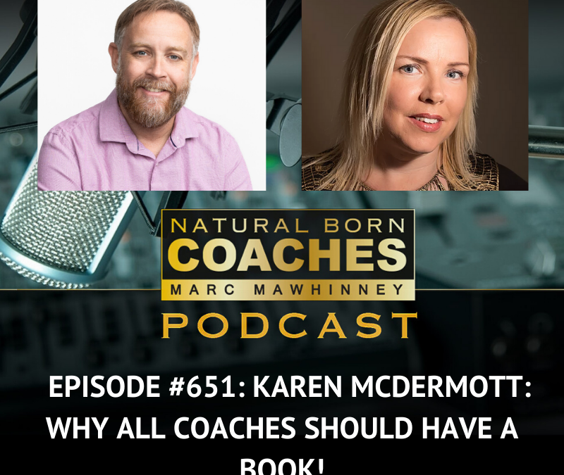 Episode #651: Karen McDermott: Why ALL Coaches Should Have a Book!