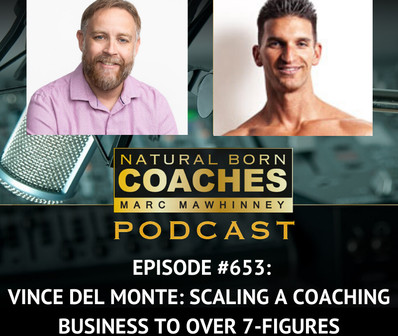 Episode #653: Vince Del Monte: Scaling a Coaching Business to Over 7-Figures