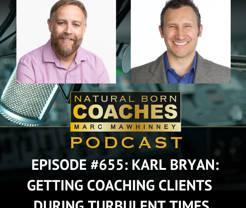 Episode #655: Karl Bryan: Getting Coaching Clients During Turbulent Times