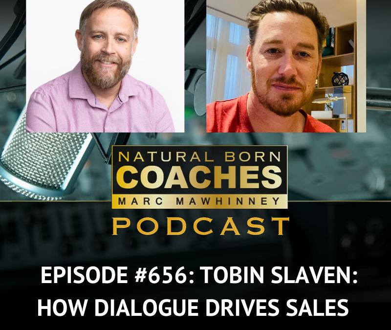 Episode #656: Tobin Slaven: How Dialogue Drives Sales