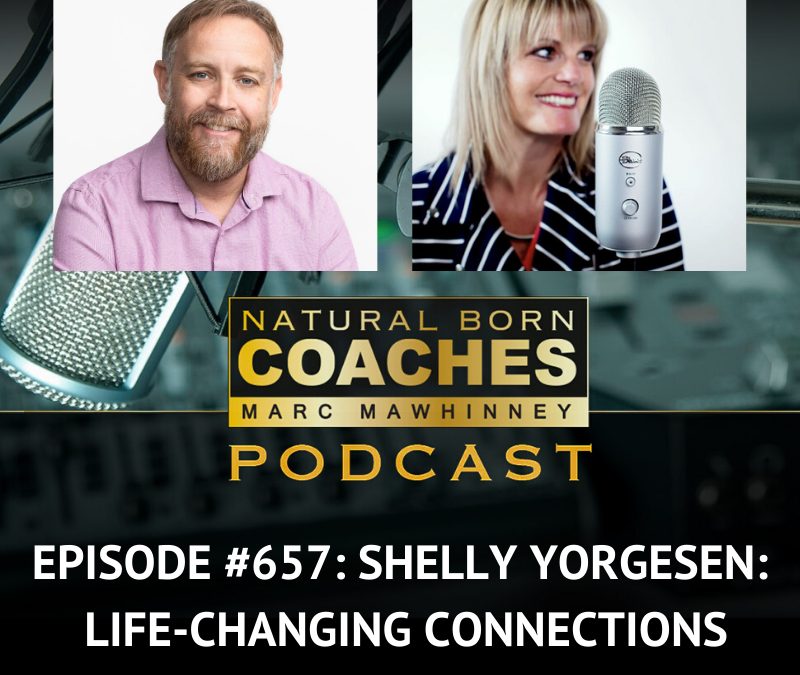 Episode #657: Shelly Yorgesen: Life-Changing Connections