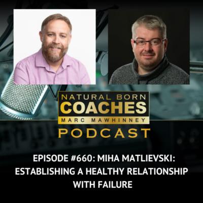 Episode #660: Miha Matlievski: Establishing a Healthy Relationship with Failure
