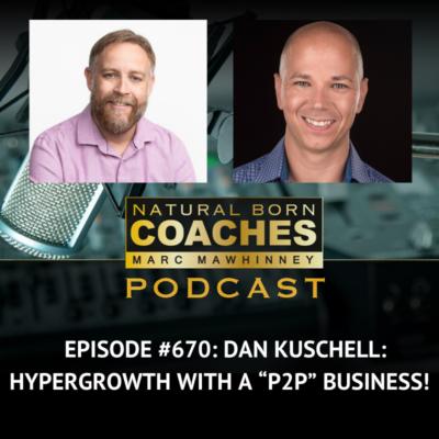 "Episode #670: Dan Kuschell: Hypergrowth With A ""P2P"" Business!"
