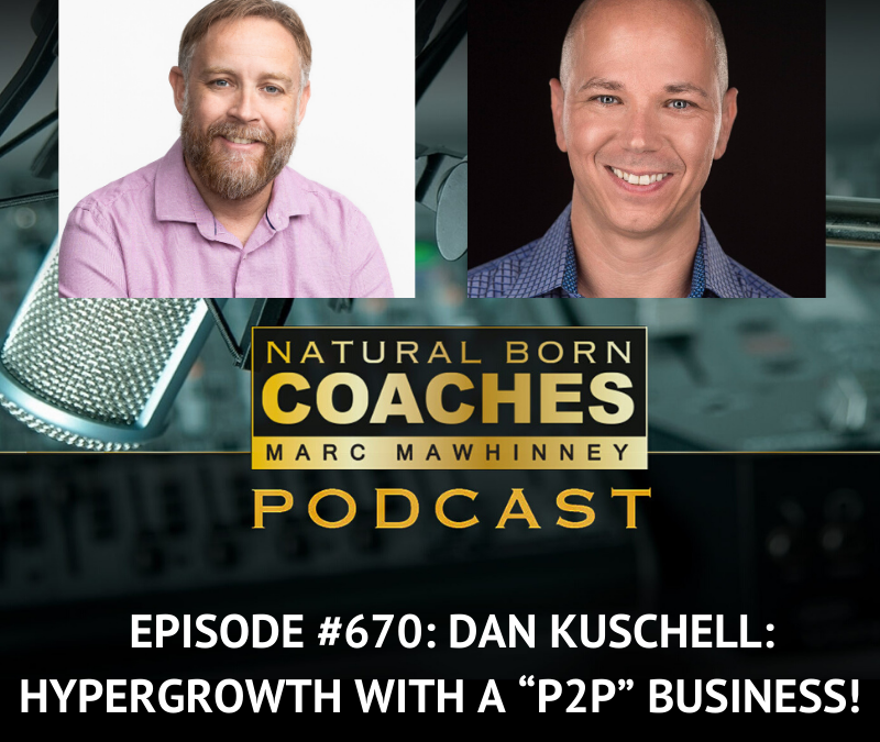 "Episode #670: Dan Kuschell: Hypergrowth With A ""P2P"" Business!"