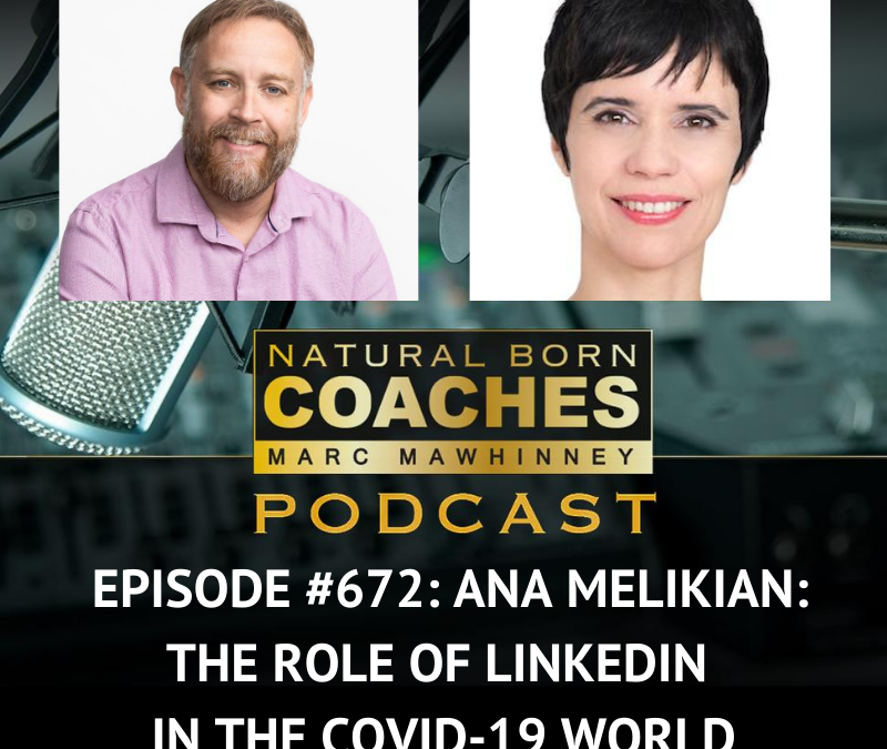 Episode #672: Ana Melikian: The Role of LinkedIn in the COVID-19 World