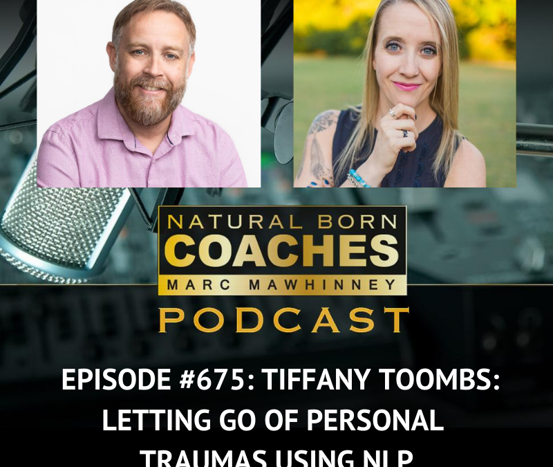 Episode #675: Tiffany Toombs: Letting Go of Personal Traumas Using NLP
