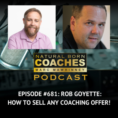 Episode #681: Rob Goyette: How to Sell ANY Coaching Offer!