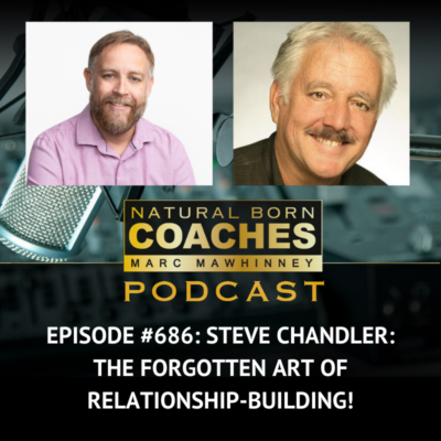 Episode #686: Steve Chandler: The Forgotten Art of Relationship-Building!