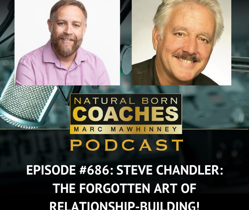 Episode #686: Steve Chandler: The Forgotten Art of Relationship-Building!