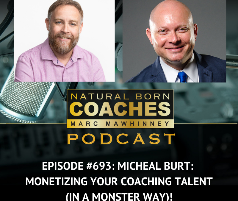 Episode #693: Micheal Burt: Monetizing Your Coaching Talent (in a MONSTER Way)!
