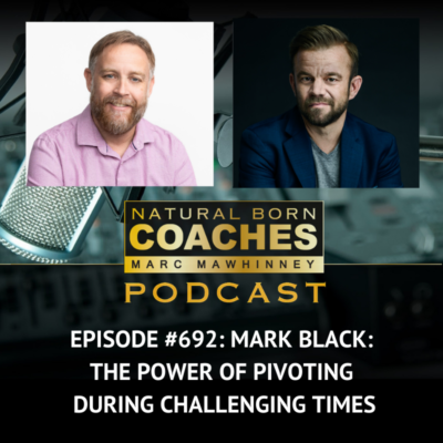 Episode #692: Mark Black: The Power of Pivoting During Challenging Times