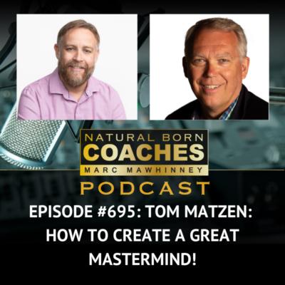 Episode #695: Tom Matzen: How to Create a Great Mastermind!