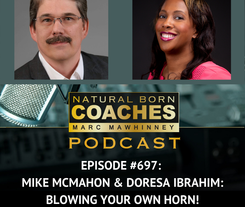 Episode #697: Mike McMahon & Doresa Ibrahim: Blowing Your Own Horn!