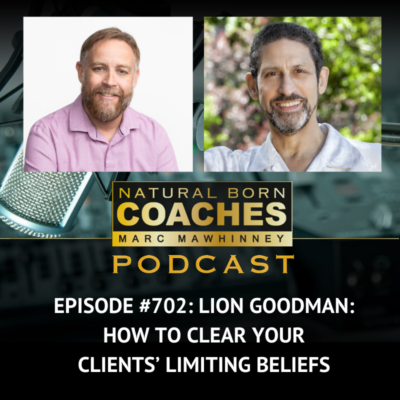 Episode #702: Lion Goodman: How to Clear Your Clients' Limiting Beliefs