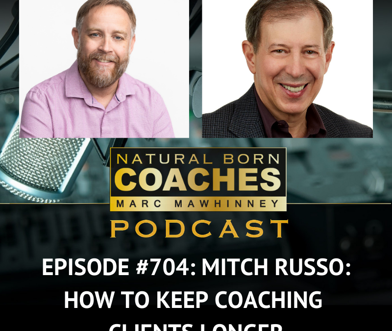 Episode #704: Mitch Russo: How to Keep Coaching Clients Longer