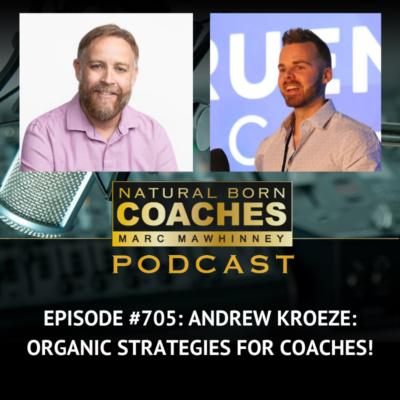Episode #705: Andrew Kroeze: Organic Strategy for Coaches!