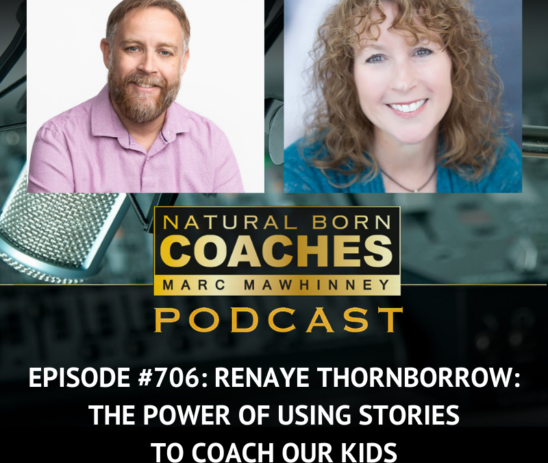 Episode #706: Renaye Thornborrow: The Power of Using Stories to Coach Our Kids