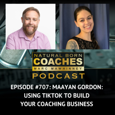 Episode #707: Maayan Gordon: Using TikTok to Build Your Coaching Business