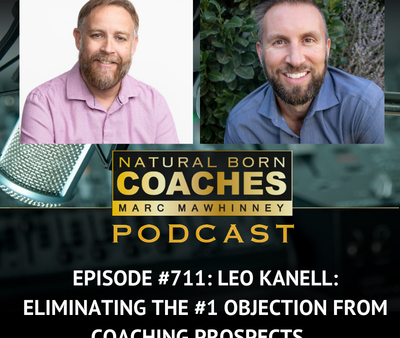 Episode #711: Leo Kanell: Eliminating the #1 Objection from Coaching Prospects