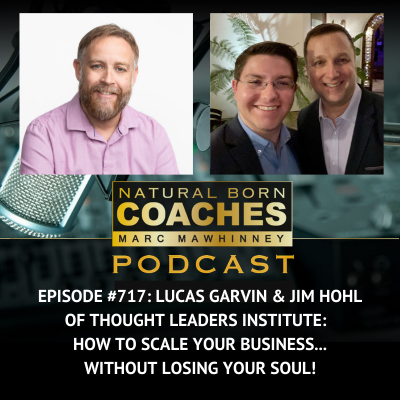 Episode #717: Lucas Garvin & Jim Hohl of Thought Leaders Institute:  How to Scale Your Business…Without Losing Your Soul!