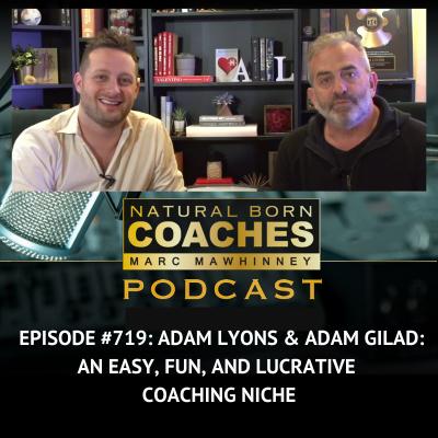 Episode #719: Adam Lyons & Adam Gilad: An Easy, Fun, and Lucrative Coaching Niche