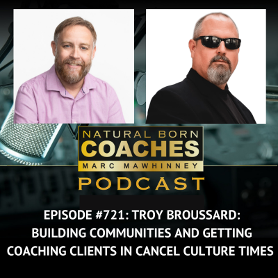 Episode #721: Troy Broussard: Building Communities and Getting Coaching Clients in Cancel Culture Times
