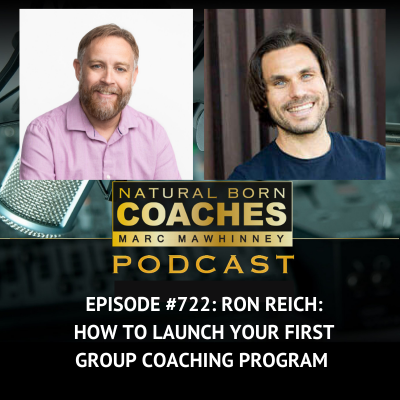 Episode #722: Ron Reich: How to Launch Your First Group Coaching Program