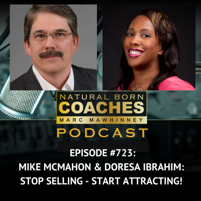 Episode #723: Mike McMahon & Doresa Ibrahim: Stop Selling – Start Attracting!