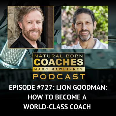 Episode #727: Lion Goodman: How to Become a World-Class Coach