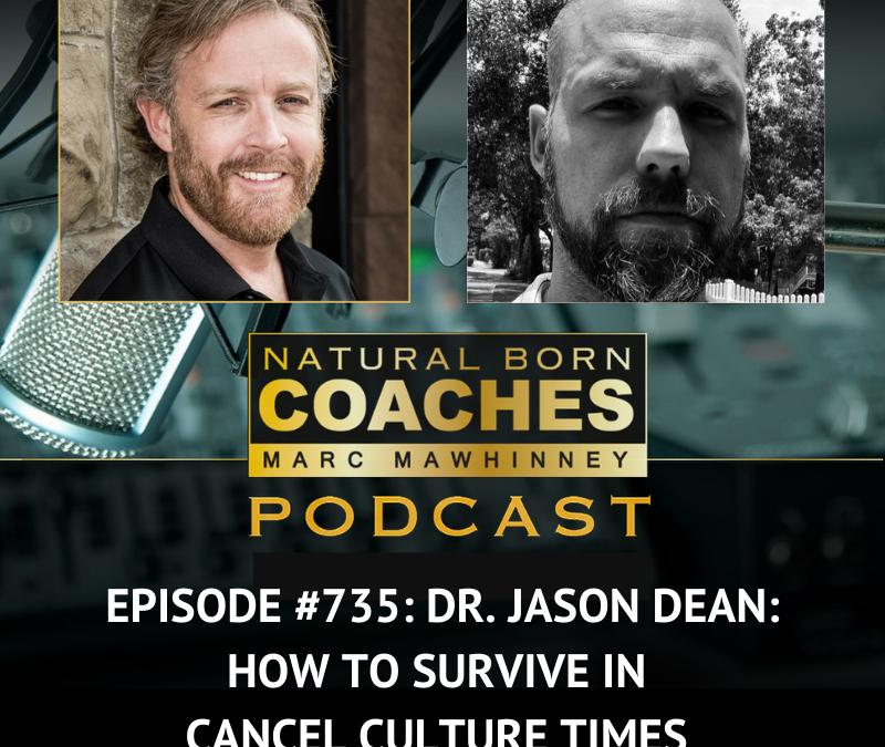 Episode #735: Dr. Jason Dean: How to Survive in Cancel Culture Times